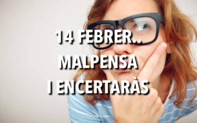 14 FEBRER.  MALPENSA i ENCERTARÀS