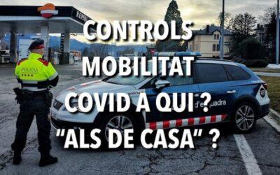 """CONTROLS  MOBILITAT  COVID  A  QUI ?  """"ALS  DE CASA"""" ?"""